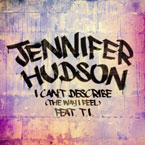 Jennifer Hudson ft. T.I. - I Can't Describe (The Way I Feel) Artwork