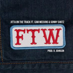 Jitta On The Track ft. Cam Meekins & Sonny Shotz - FTW Artwork