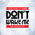J.Lately & Trey C ft. Scribes - Don't Wake Me Artwork