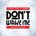 j.lately-trey-c-dont-wake-me