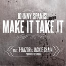 Johnny Spanish ft. T-Razor & Jackie Chain - Make It Take It Artwork