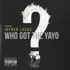 Joyner Lucas - Who Got The Yayo Artwork