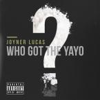 Joyner Lucas - Who Got The Yayo Artwork