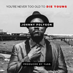 Johnny Polygon - You're Never too Old to Die Young Artwork