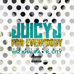 Juicy J - For Everybody ft. Wiz Khalifa & Rock City Artwork