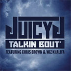 Juicy J ft. Chris Brown & Wiz Khalifa - Talkin' Bout Artwork