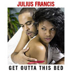 Julius Francis - Get Outta This Bed Artwork