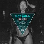 Kay Cola - Have 2 Call ft. IAMSU! & Kool John Artwork