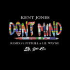 Kent Jones - Don't Mind (Remix) ft. Pitbull & Lil Wayne Artwork