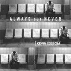 Kevin Cossum - Always But Never Artwork