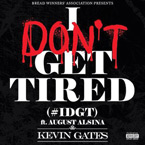 Kevin Gates ft. August Alsina - I Don't Get Tired Artwork