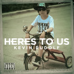 Kevin Rudolf - Here's to Us Artwork