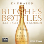 DJ Khaled ft. Lil Wayne, T.I., Ace Hood &amp; Future - B*tches &amp; Bottles Artwork