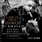 DJ Khaled ft. Rick Ross, Meek Mill, French Montana, Ace Hood & Jadakiss - I Did It For My Dawgz Artwork