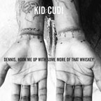 KiD CuDi - Dennis, Hook Me Up With Some More of This Whiskey! Artwork