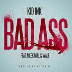 Kid Ink ft. Wale & Meek Mill - Bad Ass Artwork
