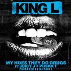 King L ft. Pusha T &amp; Juicy J - My Hoes They Do Drugs Artwork