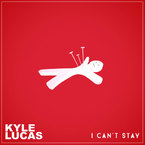 Kyle Lucas - I Can't Stay Artwork