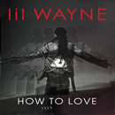 Lil Wayne - How to Love Artwork