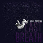 Local Nobodies - Last Breath Artwork
