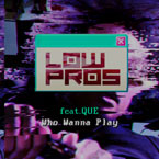 Low Pros (A-Trak & Lex Luger) ft. Que - Who Wanna Play Artwork