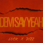Luck-One x Dizz - Dem Say Yeah Artwork
