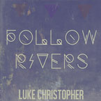 luke-christopher-follow-rivers