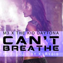 M3 ft. The Kid Daytona - Can&#8217;t Breathe Artwork