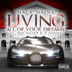 Mack Maine ft. 2 Chainz & Mac Miller - Living All of Your Dreams Artwork