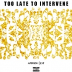 Madison | LST - Too Late To Intervene Artwork