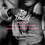 Maejor ft. Ying Yang Twins & Waka Flocka Flame - Tell Daddy Artwork