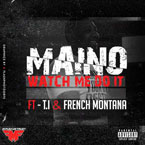 Maino ft. T.I. & French Montana - Watch Me Do It Artwork