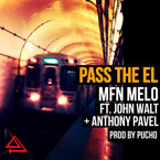 MFN Melo ft. John Walt & Anthony Pavel - Pass the El Artwork