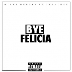 Micky Munday - Bye Felicia ft. Y2 & IAMxLOVE Artwork