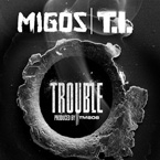 Migos ft. T.I. - Trouble Artwork