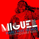 Miguel ft. Gilbere Forte&#8217; - Hard Way (Remix) Artwork