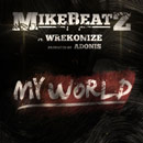 Mike Beatz ft. Wrekonize - My World Artwork