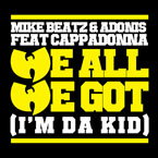 Mike Beatz & Adonis ft. Cappadonna - We All We Got (I'm Da Kid) Artwork