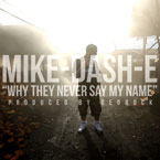 Mike Dash-E - Why They Never Say My Name Artwork