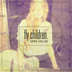 Mike Milan - Fly Children Artwork