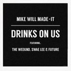 Mike Will Made-It x The Weeknd ft. Swae Lee & Future - Drinks On Us (Remix) Artwork