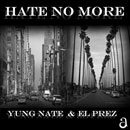 Yung Nate & El Prez - Hate No More Artwork
