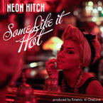 Neon Hitch ft. Kinetics - Some Like It Hot Artwork