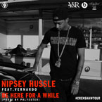 Nipsey Hussle ft. Vernardo - Be Here for a While Artwork