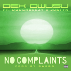 Dex ft. Doughbeezy & Justyn - No Complaints Artwork