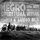 Omen ft. Mickey Factz, Ashton Travis, Nickelus F, Luckie Day &amp; C3 Choir - Negro Spiritual Artwork