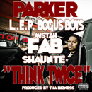 Parker ft. LEP Bogus Boys, Mistah Fab & Shaunte - Think Twice Artwork
