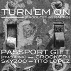 Passport Gift ft. Crooked I, Skyzoo & Tito Lopez - Turn 'Em On Artwork