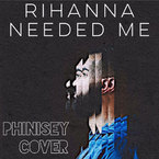 Phinisey - Needed Me (Rihanna Cover) Artwork