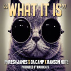 Phresh James x Da Camp x Ransom Note - What It Is Artwork